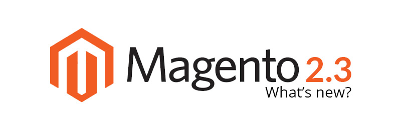 What's in Magento 2.3 – The most anticipated additions coming soon to Magento