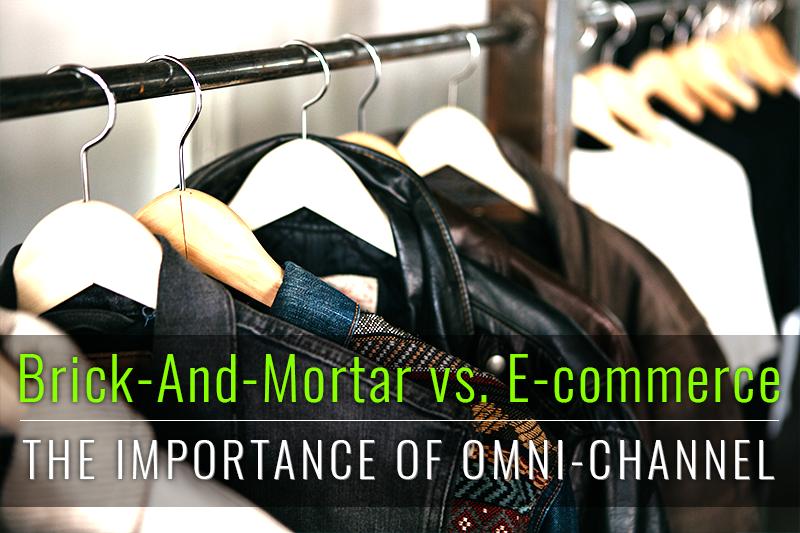 Brick-and-Mortar vs. E-commerce: the importance of omni-channel