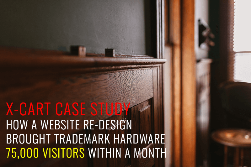 X-Cart Case Study – How a website re-design brought Trademark Hardware 75,000 visitors within a month